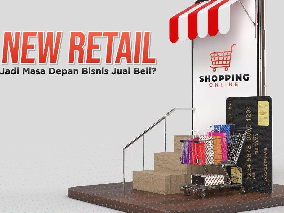 New Retail: Masa Depan Baru Bisnis Retail?